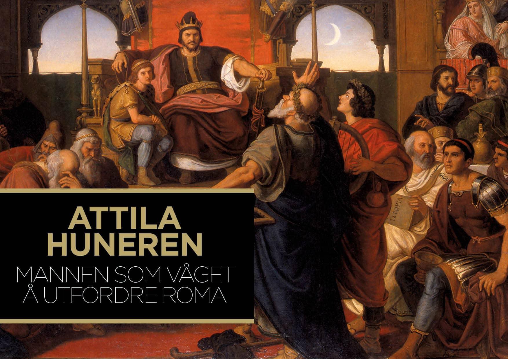 Attila Huneren – mannen som våget å utfordre Roma