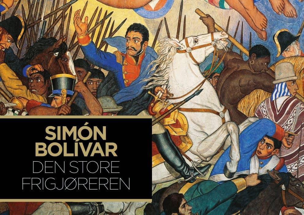 Simón Bolivár – Den store frigjøreren