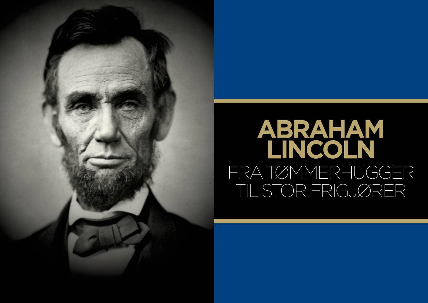 Abraham Lincoln – Fra tømmerhugger til stor frigjører